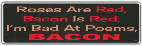 I/'m Bad At Poems Funny Bumper Stickers: Roses Are Red Bacon Is Red BACON!!!