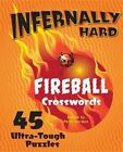 Infernally Hard Fireball Crosswords: 45 Ultra-Tough Puzzles by Sterling Publishing Co Inc(Spiral bound)