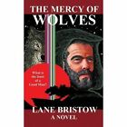 The Mercy of Wolves 9781434341877 by Lane Bristow Paperback