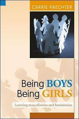 Being Boys; Being Girls: Learning Masculinities and Femininities by Paechter, Ca
