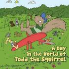 a Day in The World of Todd The Squirrel 9781463444082 by Antonio Williams Book