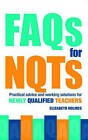 FAQs for NQTs: Practical Advice and Working Solutions for Newly Qualified Teachers by Elizabeth Holmes (Paperback, 2006)