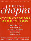 Addictions: The Complete Mind-body Programme for Beating Addictive Behaviour by Deepak Chopra (Paperback, 1997)
