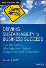 Driving Sustainability to Business Success: The DS Factor Management System Integration and Automation by M. Jayne Pilot (Hardback, 2014)