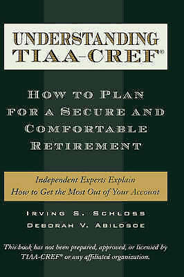 UNDERSTANDING TIAA-CREF: HOW TO PLAN FOR A SECURE AND COMFORTABLE RETIREMENT. ,