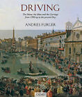 Driving: The Horse, the Man, and the Carriage from 1700 Up to the Present Day by Andres Furger (Hardback, 2010)