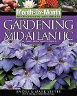 Month by Month Gardening: Gardening in the Mid-Atlantic by Jacqueline Heriteau, Andre Viette and Mark Viette (2004, Paperback)