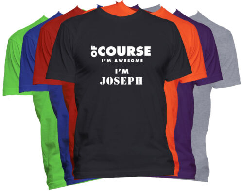 JOSEPH First Name T Shirt Of Course I/'m Awesome Custom Name Men/'s T-Shirt