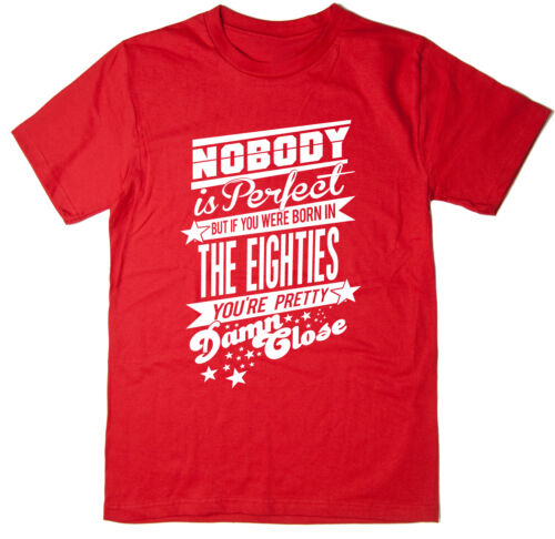 6 Colours Mens FunnyPrinted T-Shirt Born in the Eighties Nobody Is Perfect