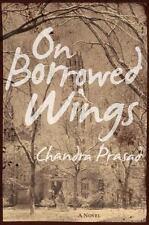 On Borrowed Wings: A Novel Prasad, Chandra Hardcover