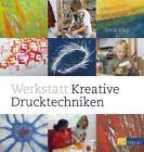 Werkstatt kreative Drucktechniken von Sonja Kägi (2011, Gebundene Ausgabe)