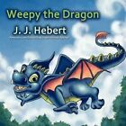 Weepy the Dragon by J J Hebert (Paperback / softback, 2012)