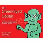 The Green-Eyed Goblin: What to Do About Jealousy for All Children Including Those on the Autism Spectrum by Kay Al-Ghani (Hardback, 2016)