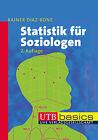 Statistik für Soziologen von Rainer Diaz-Bone (2013, Taschenbuch)