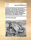Answers for His Grace John Duke of Roxburgh, Thomas Lillie Tacksman of His Grace's Fishings at Kelso, and William Mitchell Tacksman of the Fishings at Makerston, to the Petition of Alexander Earl of Home, and William Turnet by John Ker Roxburghe (Paperback / softback, 2010)