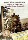 From Rivets and Rails: Recipes of a Railroad Boarding House Cookbook by Shaunda Kennedy Wenger (Paperback / softback, 2012)