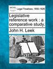 Legislative Reference Work: A Comparative Study. by John H Leek (Paperback / softback, 2010)