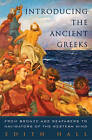 Introducing the Ancient Greeks: From Bronze Age Seafarers to Navigators of the Western Mind by Edith Hall (Hardback, 2014)
