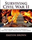 Surviving Civil War II: Preparing for Economic, Social and Political Collapse by Daxton Brown (Paperback / softback, 2011)