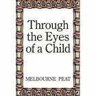 9781449095888 Through The Eyes of a Child by Melbourne Peat Paperback