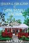 Heroes & Hooligans in Goose Pimple Junction by Amy Metz (Paperback / softback, 2014)