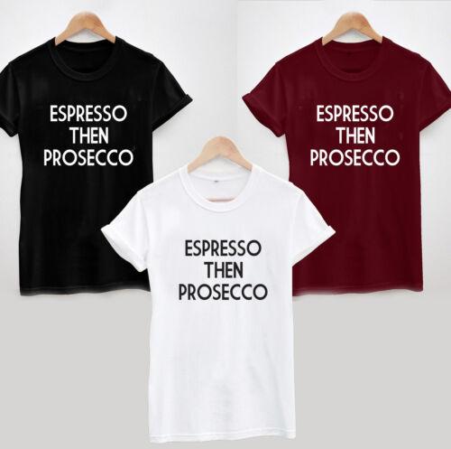 ESPRESSO THEN PROSECCO T-SHIRT FUNNY JOKE SLOGAN WOMENS LADIES UNISEX