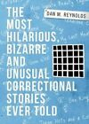 The Most Hilarious, Bizarre and Unusual Correctional Stories Ever Told by Dan M Reynolds (Paperback / softback, 2014)