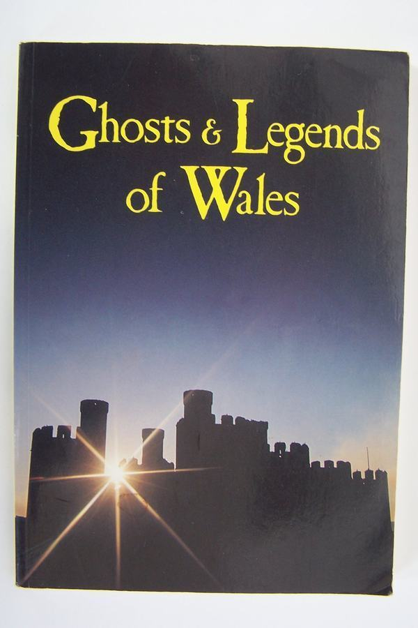 Ghosts & Legends of Wales by J.A. Brooks