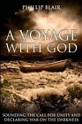 A Voyage with God: Sounding the Call for Unity and Declaring War on the Darkness by Phillip Blair (Paperback / softback, 2016)