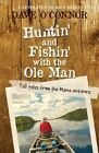 Huntin' and Fishin' with the OLE Man: Tall Tales from the Maine Outdoors: Tall Tales from the Maine Outdoors by Dave O'Connor (Paperback / softback, 2015)