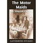 The Motor Maids at Sunrise Camp by Katherine Stokes (Paperback / softback, 2014)