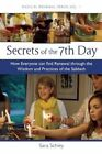 Secrets of the 7th Day: How Everyone Can Find Renewal Through the Wisdom and Practices of the Sabbath by Sara Schley (Paperback, 2014)