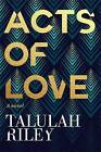 Acts of Love by Talulah Riley (Hardback, 2016)
