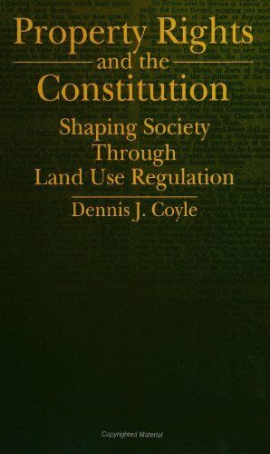 Property Rights and the Constitution  Shaping Society Through Land Us