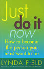 Just Do It Now!: How to become the person you most want to be by Lynda Field (Paperback, 2001)