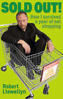 Sold Out: How I Survived a Year of Not Shopping by Robert Llewellyn (Paperback, 2008)