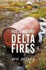 Fuelling The Delta Fires 9781449057244 by Ayo Akinfe Paperback