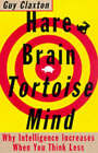 Hare Brain, Tortoise Mind: Why Intelligence Increases When You Think Less by Guy Claxton (Paperback, 1998)