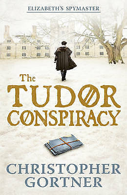 1 of 1 - The Tudor Conspiracy: Elizabeth's Spymaster Two (Elizabeths Spymaster 2),Gortner