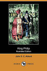 King Philip (Illustrated Edition) (Dodo Press) by John Stevens Cabot Abbott (Paperback / softback, 2009)