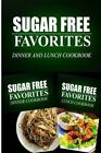 Sugar Free Favorites - Dinner and Lunch Cookbook: Sugar Free Recipes Cookbook for Your Everyday Sugar Free Cooking by Sugar Free Favorites Combo Pack Series (Paperback / softback, 2014)