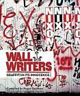 Wall Writers: Graffiti in its Innocence by Roger Gastman (Hardback, 2016)