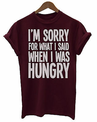 I'm Sorry For What I Said When I was Hungry  Slogan Unisex Ladies Mens T-Shirt