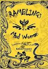 Ramblings of a Mad Woman: Experiences in and Out of Mind by Kerri James (Hardback, 2011)