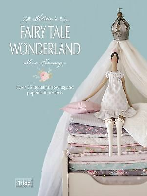 Tilda's Fairytale Wonderland: Over 25 Beautiful Sewing and Papercraft Projects,