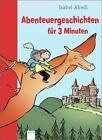 Abenteuergeschichten für 3 Minuten von Isabel Abedi (2012, Gebundene Ausgabe)