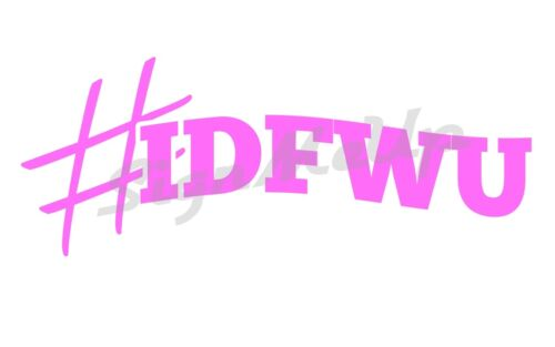 """IDFWU 9 x 3.5/"""" I Don/'t Fu*k With You funny sticker for Car Truck or Import Tuner"""
