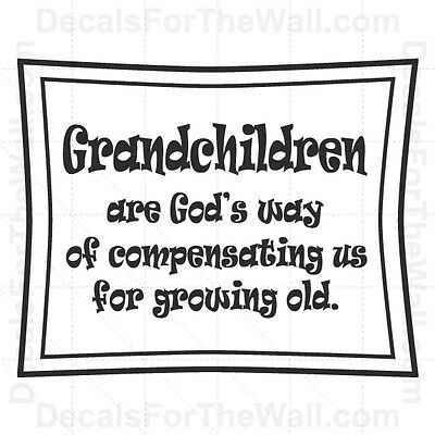 Grandchildren Are God's Way of Compensating Grandparent Vinyl Wall Decal Art K88