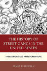 The History of Street Gangs in the United States: Their Origins and Transformations by James C. Howell (Hardback, 2015)