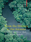 Along the River That Flows Uphill: From the Orinocco to the Amazon by Richard Starks, Miriam Murcutt (Hardback, 2009)